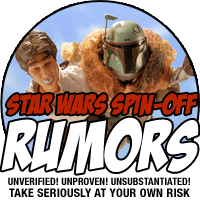 SPINOFF RUMORS: Take seriously at your own risk.