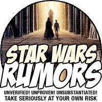 STAR WARS RUMORS: Take seriously at your own risk.