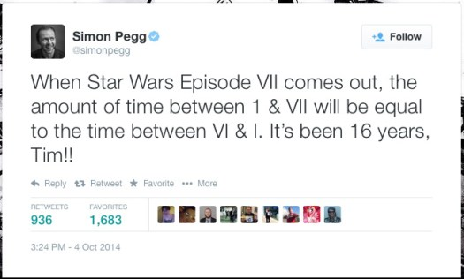 @simonpegg: When Star Wars Episode VII comes out, the amount of time between 1 & VII will be equal to the time between VI & I. It's been 16 years, Tim!!