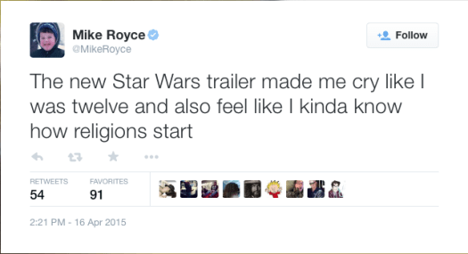 @MikeRoyce: The new Star Wars trailer made me cry like I was twelve and also feel like I kinda know how religions start