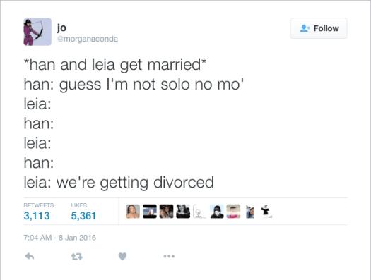 @morganaconda: *han and leia get married* han: guess I'm not solo no mo' leia: han: leia: han: leia: we're getting divorced