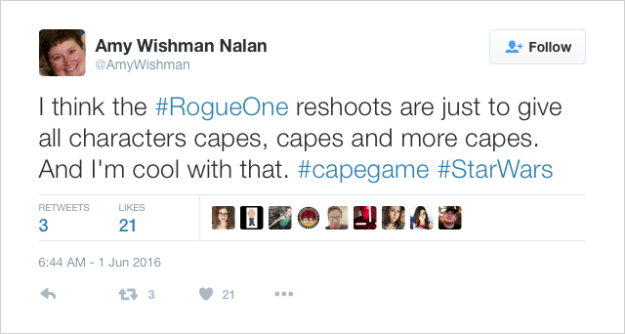 @AmyWishman: I think the #RogueOne reshoots are just to give all characters capes, capes and more capes. And I'm cool with that. #capegame #StarWars