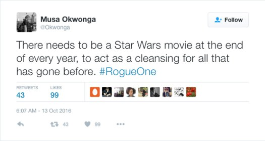 @Okwonga: There needs to be a Star Wars movie at the end of every year, to act as a cleansing for all that has gone before. #RogueOne