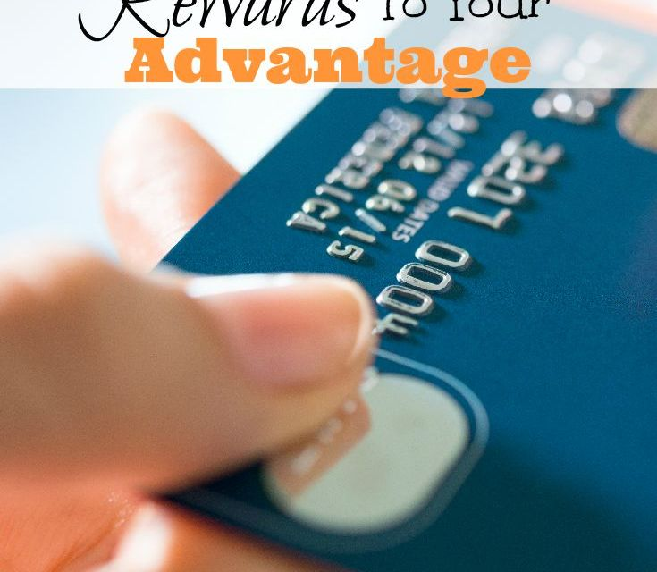 Using Credit Cards (and Rewards) to Your Advantage