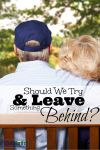 Should We Try to Leave Something Behind?