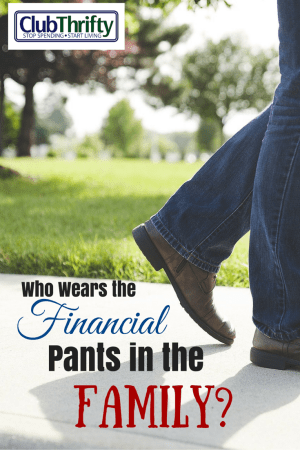 Surprise! I wear the financial pants in my family and I am not the least big ashamed of it. Who wears the financial pants in yours?
