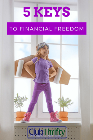 We want you to succeed. We believe you can. Here are Club Thrifty's 5 keys to the financial freedom you crave...and the personal freedom that comes with it.