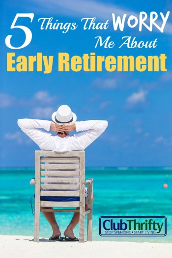 We are preparing for early retirement, but that doesn't mean that we are there yet. Here are 5 things that worry me about retiring early.
