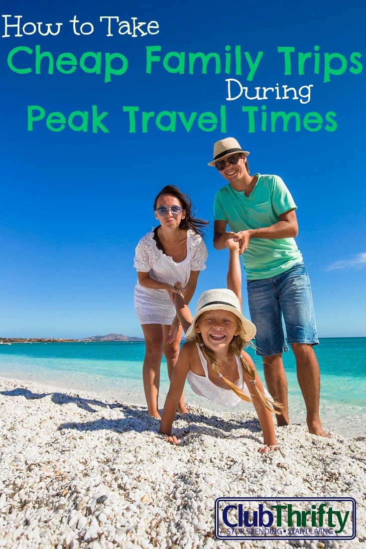 How To Take Cheap Family Vacations During Peak Travel