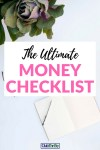 Tired of struggling with money? Ready to seize control of your financial life? Use the Ultimate Money Checklist to whip your dollars into shape!