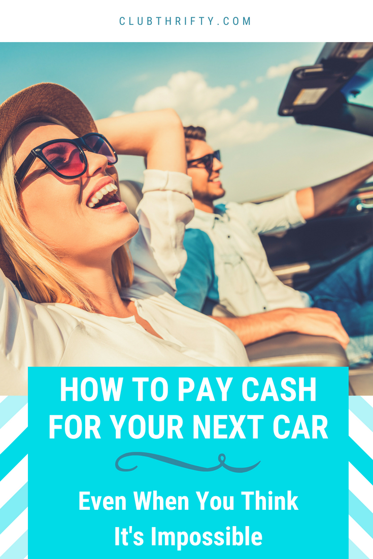 How to Pay Cash for Your Next Car, Even When You Think It\'s Impossible