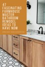 47 Fascinating Farmhouse Master Bathroom Remodel Ideas To Have Now