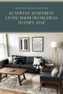 32 Newest Apartment Living Room Decor Ideas To Copy Asap