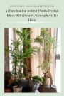 33 Fascinating Indoor Plants Design Ideas With Desert Atmosphere To Have