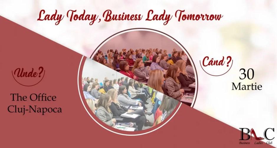 Business Ladies Club organizează a VII-a ediție a evenimentului Lady Today, Business Lady Tomorrow destinată exclusiv doamnelor și domnișoarelor