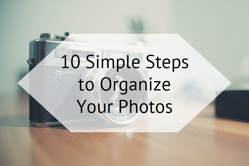 10 Simple Steps to Organize Your Photos