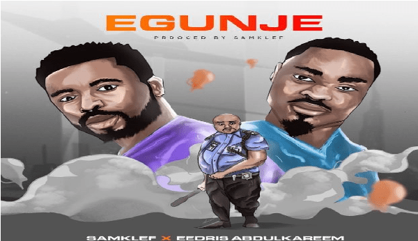 Samklef Egunje ft. Eedris Abdulkareem Mp3 Download