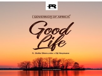 Governor Of Africa – Good Life ft. DJ Neptune & Bella Shmurda || Mp3 Download