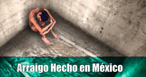 Arraigo hecho en México: una violación a los derechos humanos