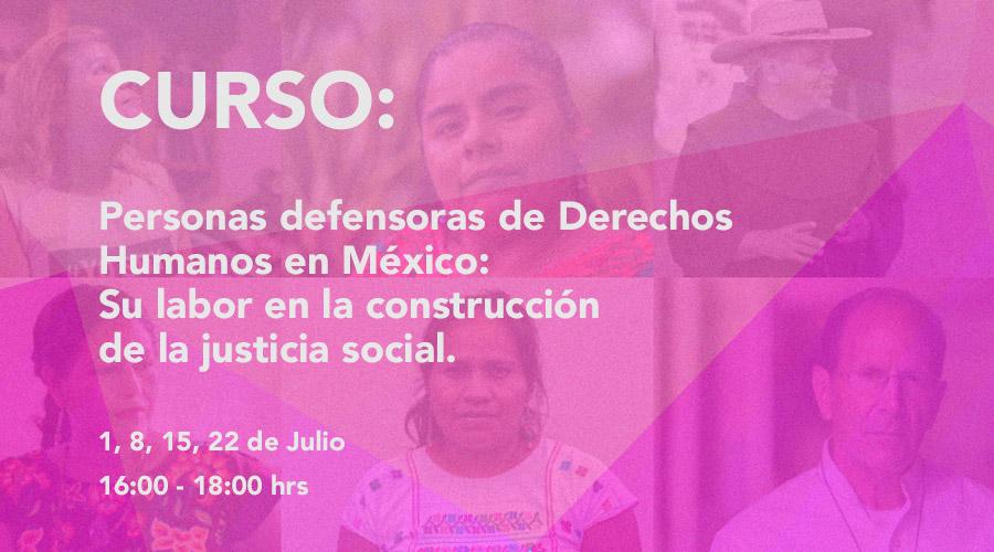 Curso: Personas defensoras de Derechos Humanos en México – Su labor en la construcción de la justicia social