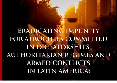 Eradicating impunity for atrocities committed in dictatorships, authoritarian regimes and armed conflicts in Latin America: Challenges and good practices