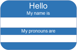 "Name tag: ""Hello, My name is ___. My pronouns are ___."""