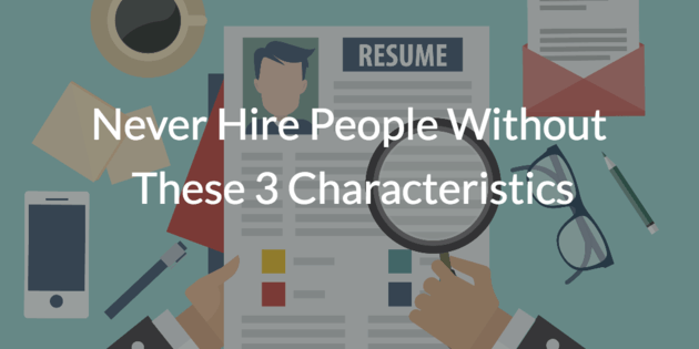 Never Hire Without These 3 Characteristics