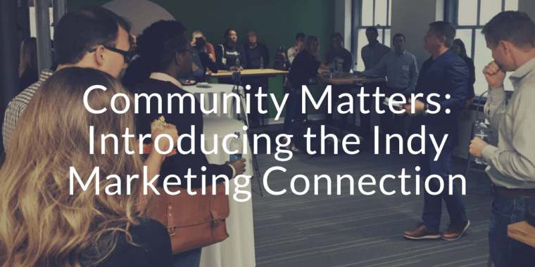 Community Matters- Introducing the Indy Marketing Connection