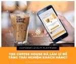 Trải nghiệm KH: bạn có thể học được gì từ The Coffee House?