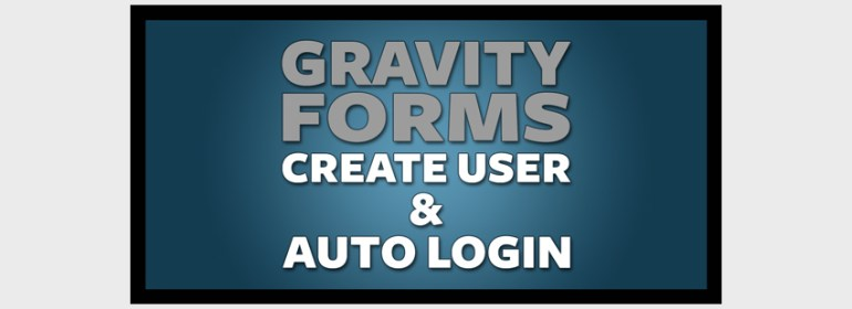 Gravity Form Create User  Auto Login