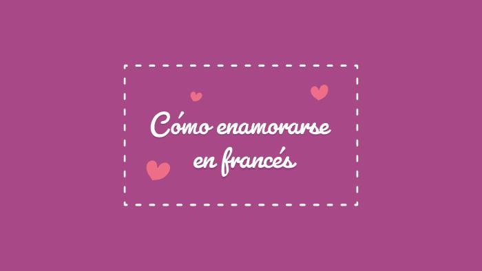 6 frases de amor en francés que harán que te enamores