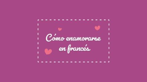 9 expresiones sobre el amor en francés que harán que te enamores