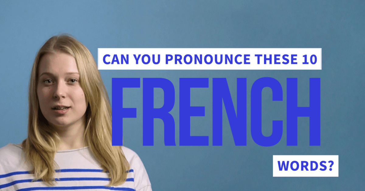 10 French Words Youll Struggle To Pronounce If Youre Not French
