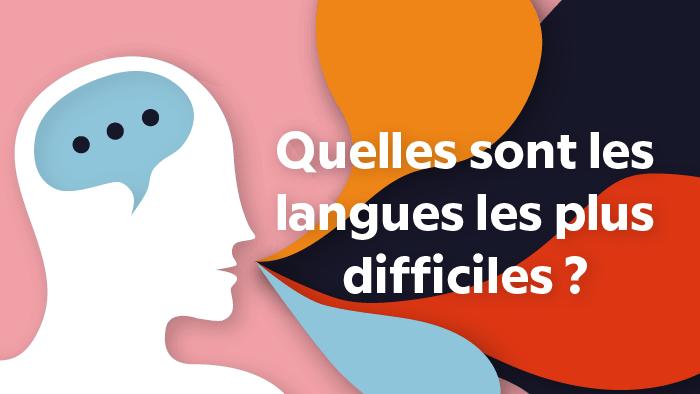 Quelles sont les langues les plus difficiles à apprendre ?