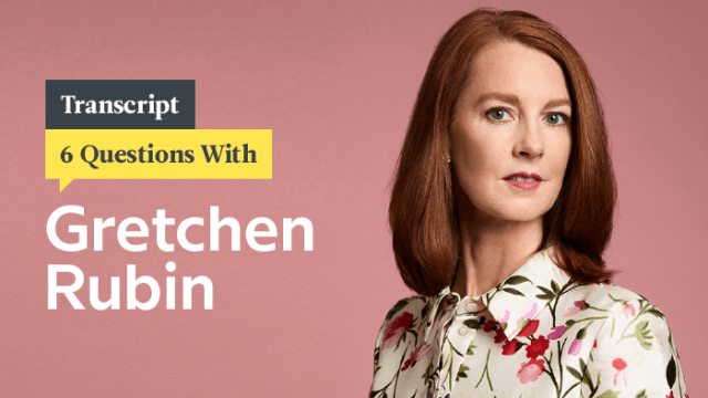 6 Questions With Habits And Happiness Guru Gretchen Rubin: Transcript