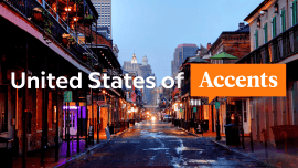 The United States Of Accents: New Orleans And Cajun English