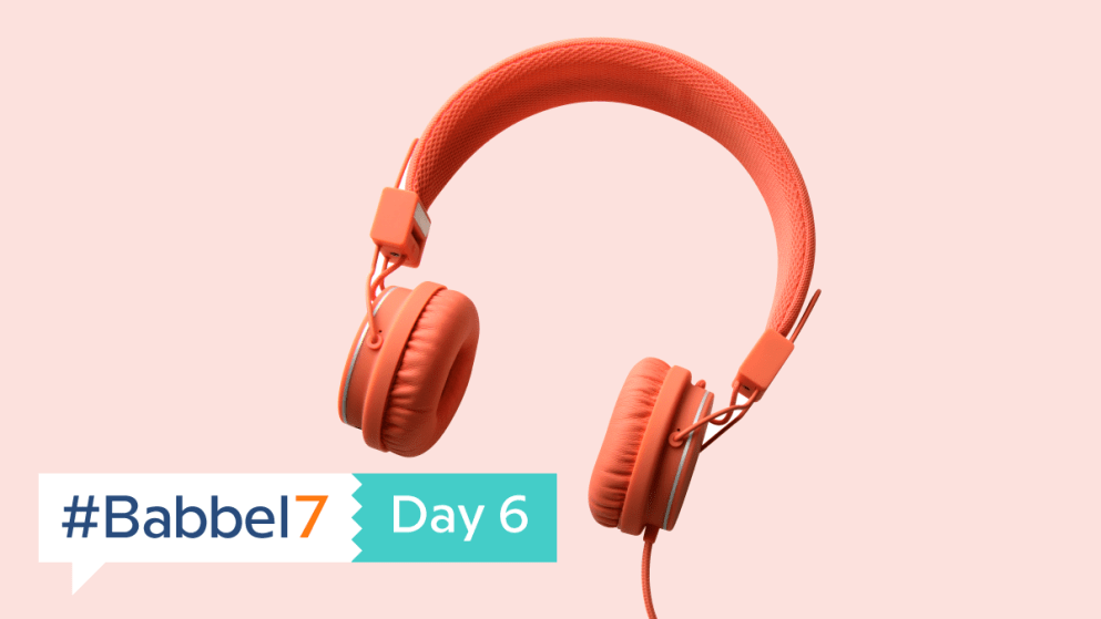 Babbel7 Day 6: Turn On, Tune In, Keep Learning