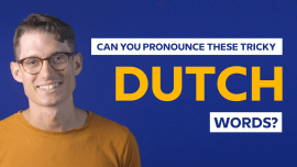 The Trickiest Aspects Of Dutch Pronunciation And How To Master Them