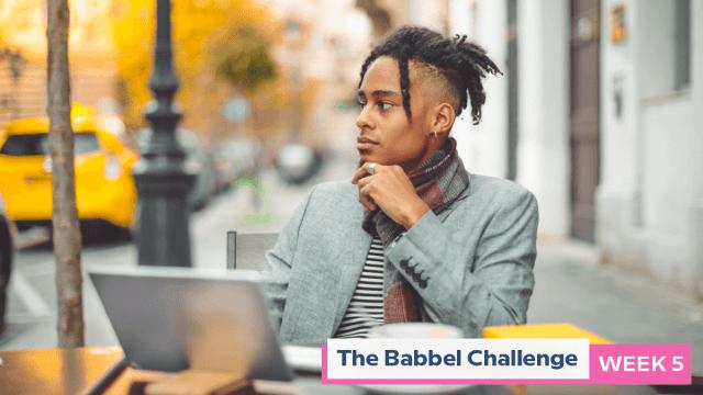 Babbel Challenge Week 5: Take Time To Reflect