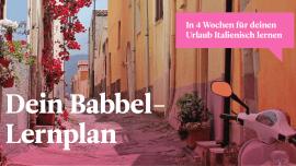 Mit deinem Babbel-Lernplan kannst du in 4 Wochen Italienisch für den Urlaub lernen