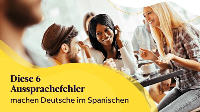 Diese 6 Aussprachefehler machen Deutsche im Spanischen