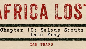 Africa Lost Chapter 10: The Selous Scouts - Into the Fray
