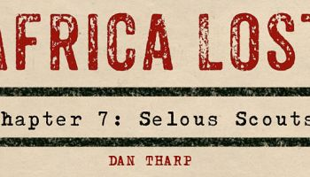 Africa Lost Chapter 7: The Selous Scouts