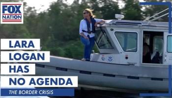 "Fox Nation's ""Lara Logan Has No Agenda - Border Crisis"" Reveals National Security Crisis"