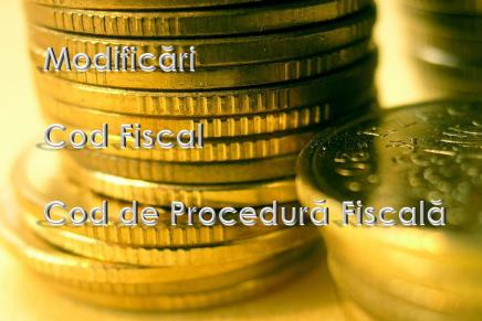 Principalele modificari aduse Codului Fiscal si Noului Cod de Procedura Fiscala
