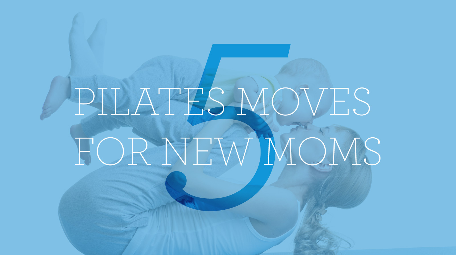 Picture of mother and baby on pilates mat under title five pilates moves for new moms