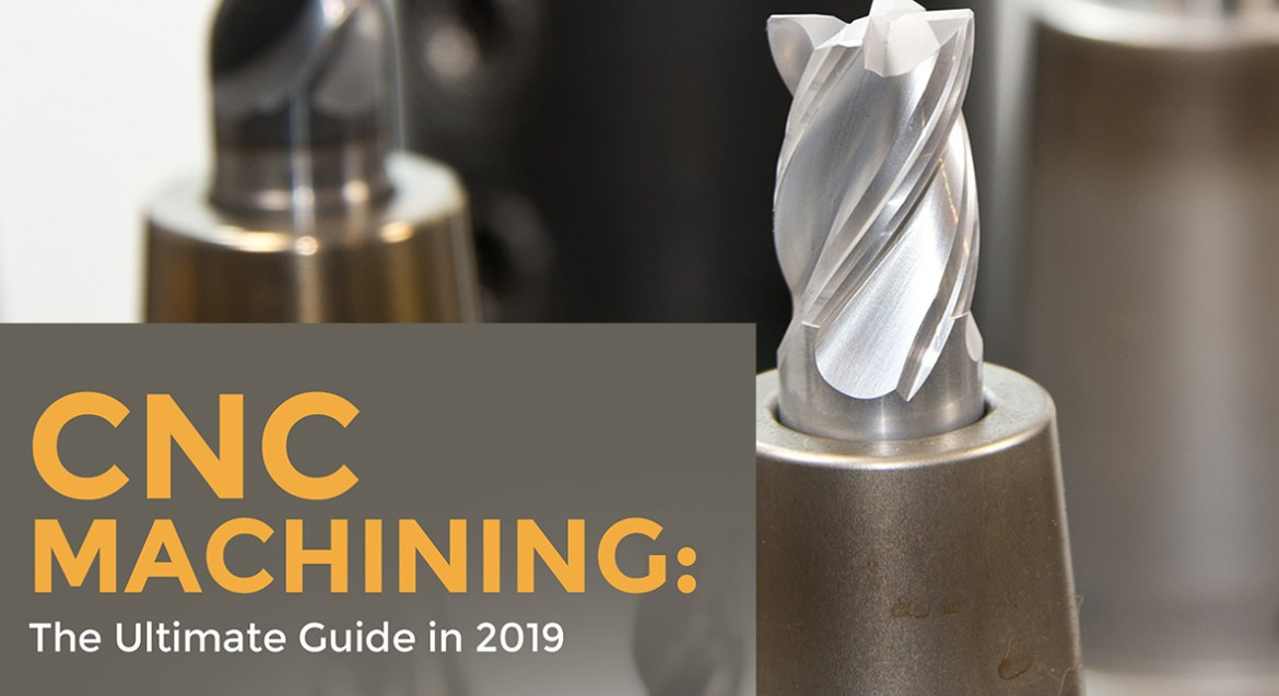 CNC Machining: The Ultimate Guide in 2019