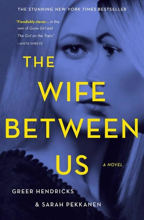 The Wife Between Us: Greer Hendricks, Sarah Pekkanen