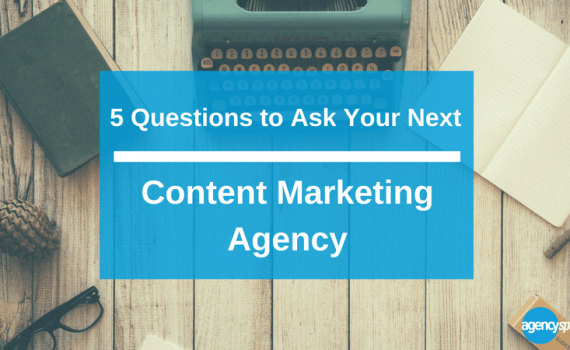5 questions to ask your next content marketing agency