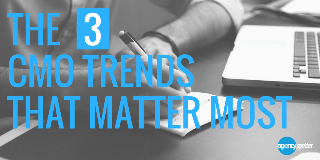 The 3 CMO Trends that Matter Most Agency Spotter